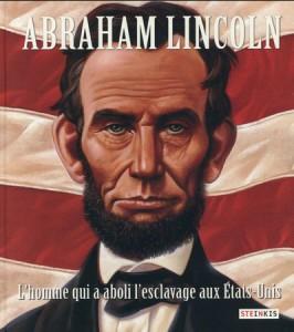 Abraham Lincoln L'homme qui a aboli l'esclavage aux Etats-Unis