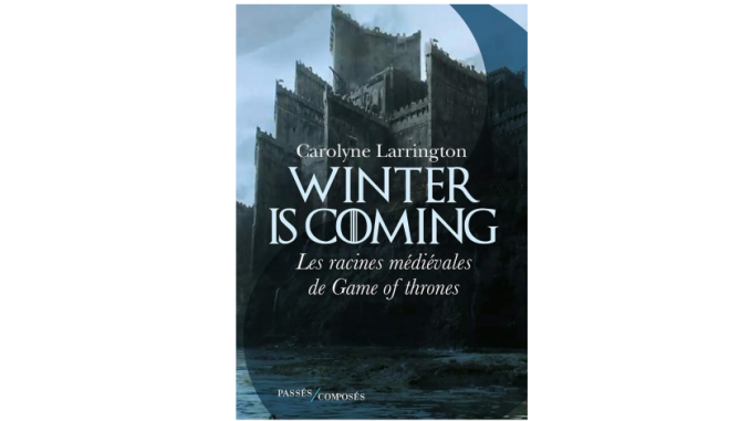 "couverture de ""Winter is coming"", l'ouvrage de Carolyne Larrington sur les racines médiévales de Game of Thrones (Passés composés, 2019)"