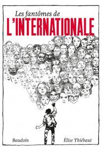Couverture de l'ouvrage « Les fantômes de l'Internationale » d'Élise Thiébaut et Baudoin (La ville brûle, 2019)