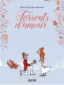 Couverture de la BD « Torrents d'amour » de Jean-Christophe Mazurie (Pataquès, 2020)