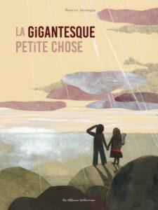 Couverture de La gigantesque petite chose de Beatrice Alemagna (Casterman, 2021)
